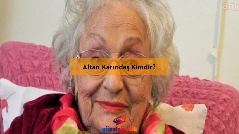 Altan Karındaş Kimdir?